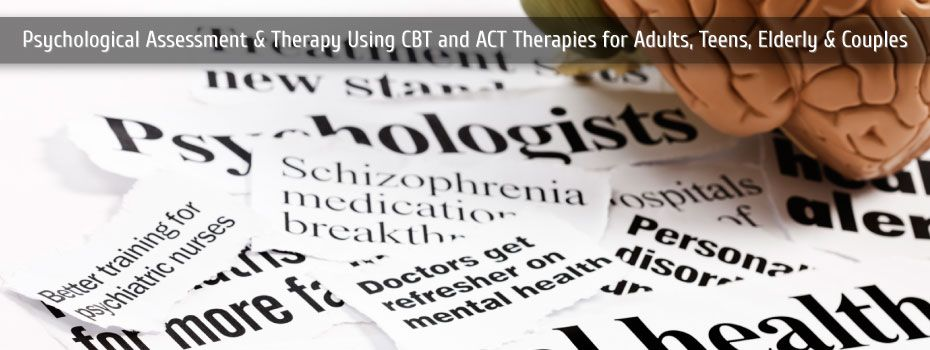 Psychological Assessment and Therapy using CBT and ACT therapies for adults, teens, elderly and couples | news clipping